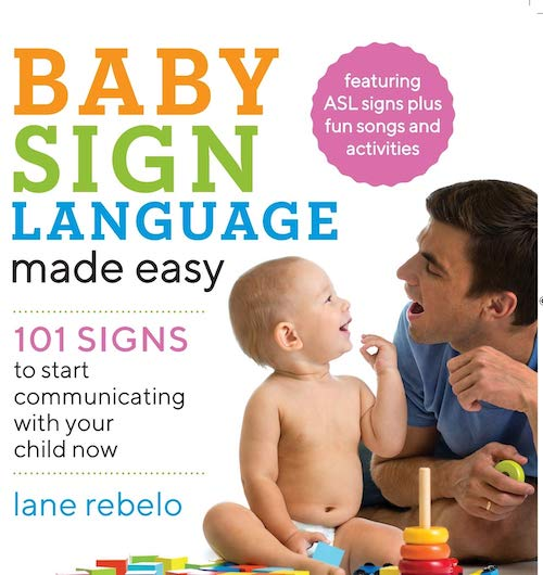 Baby Sign Language Made Easy: 101 Signs to Start Communicating with Your Child Now by Lane Rebelo