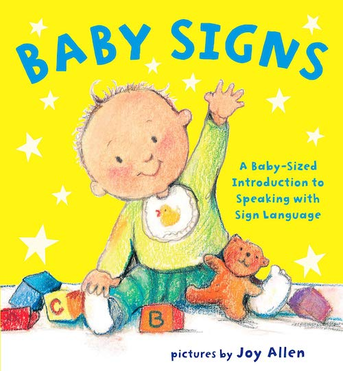 Baby Signs: A Baby-Sized Introduction to Speaking with Sign Language Board Book by Joy Allen