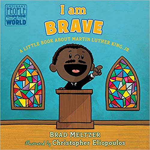 I am Brave: A Little Book about Martin Luther King, Jr.