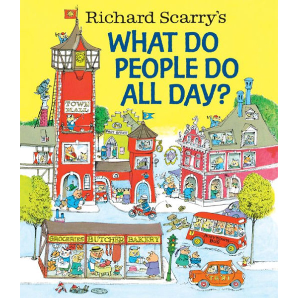 """""""What Do People Do All Day?"""" by Richard Scarry"""