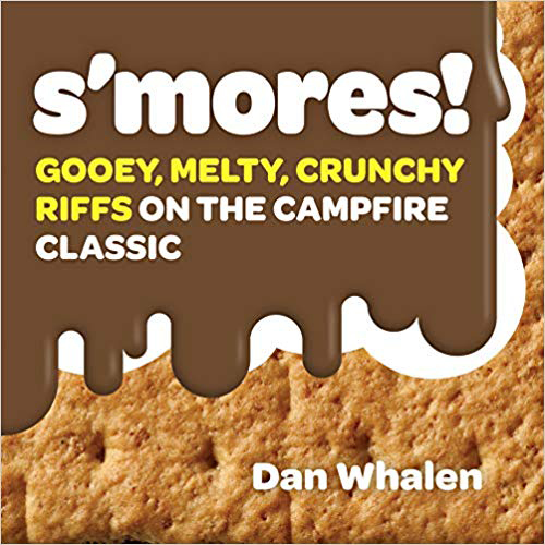 """""""S'mores!: Gooey, Melty, Crunchy Riffs on the Campfire Classic"""" Book"""
