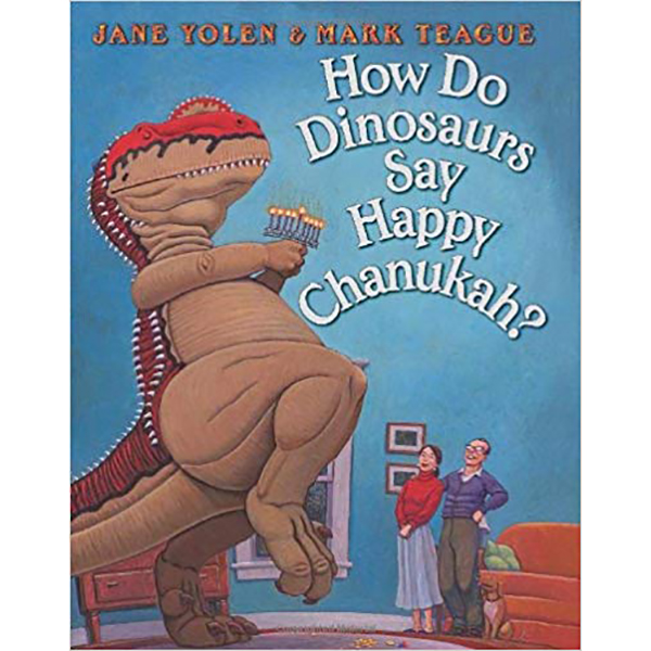 How Do Dinosaurs Say Happy Chanukah? by Jane Yolen and Mark Teague